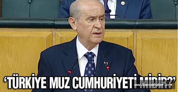Bahçeli: Türkiye Muz Cumhuriyeti midir?