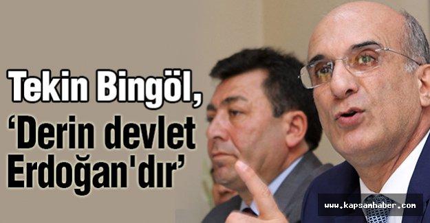 Bingöl: Derin devlet Erdoğan'dır