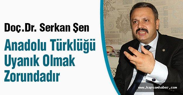 Doç.Dr. Şen: Anadolu Türklüğü Uyanık Olmak Zorundadır