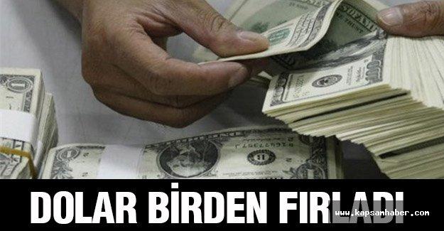 Dolar birden fırladı...