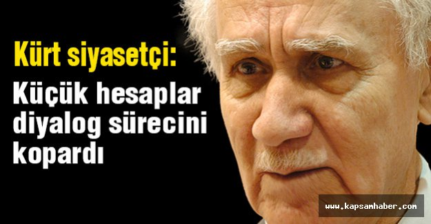 Kürt siyasetçi : Küçük hesaplar diyalog sürecini kopardı