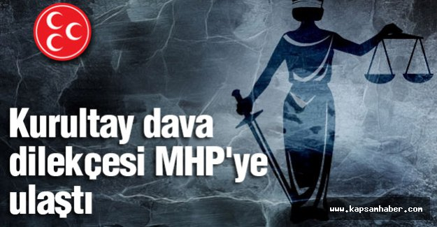 Kurultay Dava Dilekçesi MHP'ye ulaştı