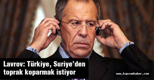 Lavrov: Türkiye, Suriye'den toprak koparmak istiyor