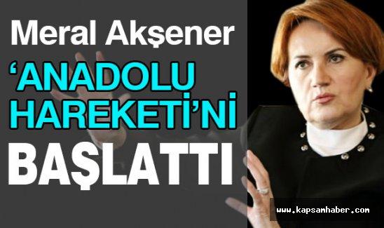 Meral Akşener; 'Anadolu Hareketi'ni Başlattı.