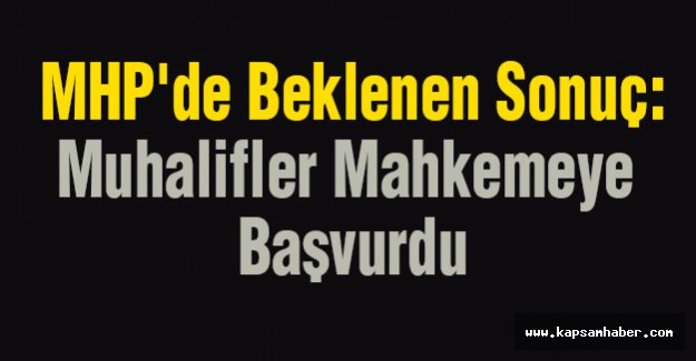 MHP'de Beklenen Sonuç: Muhalifler Mahkemeye Başvurdu