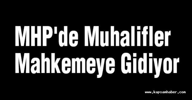 MHP'de Muhalifler Mahkemeye Gidiyor