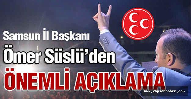 MHP İl Başkanı Ömer Süslü'den Önemli Açıklama