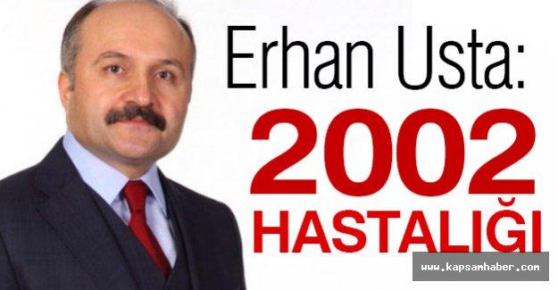 MHP'li Erhan Usta: 2002 Hastalığı