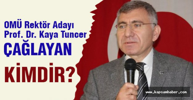 OMÜ Rektör Adayı Prof. Dr. Kaya Tuncer Çağlayan KİMDİR?