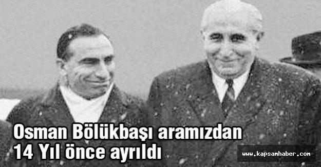 Osman Bölükbaşı Aramızdan 14 Yıl Önce Ayrıldı