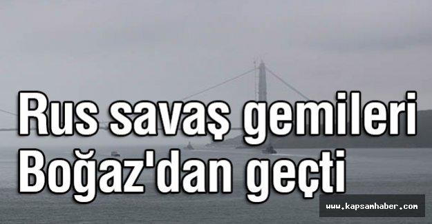 Rus Savaş Gemisi Karadenize açıldı