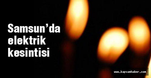 Samsun'da elektrik kesilecek Bölgeler