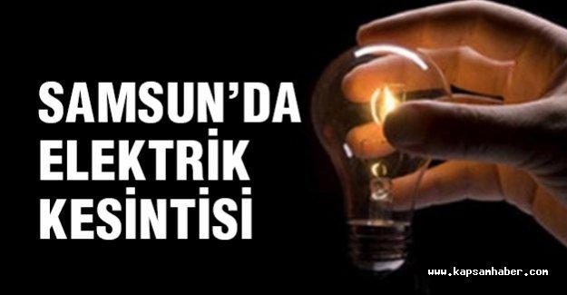 Samsun'da elektrik kesintisi yapılacak yerler