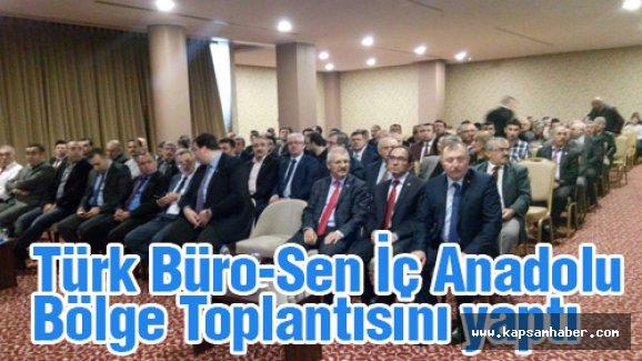 Türk Büro-Sen İç Anadolu Bölge Toplantısını yaptı