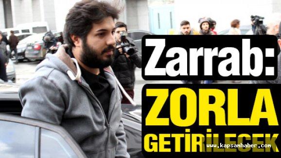 Zarrab, zorla getirilecek