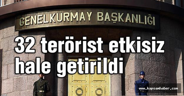 32 terörist etkisiz hale getirildi