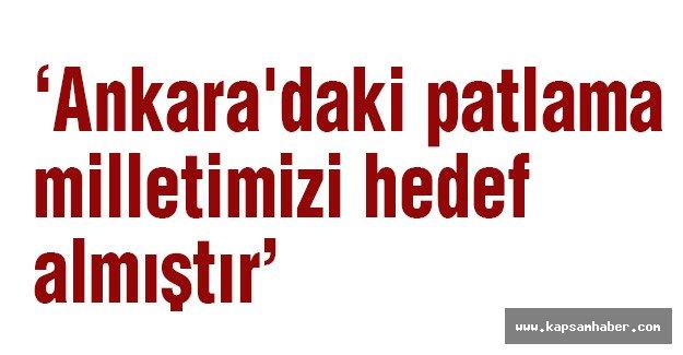 Ankara'daki patlama milletimizi hedef almıştır
