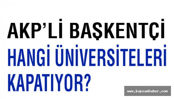Baskentçi, Hangi Üniversiteleri Kapatıyor?