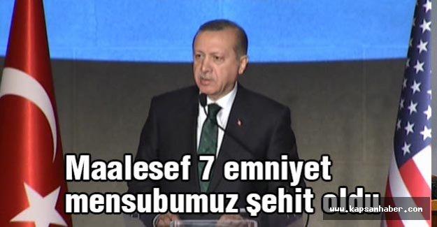 Cumhurbaşkanı: Maalesef 7 emniyet mensubumuz şehit oldu