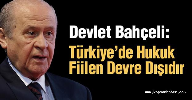 Devlet Bahçeli: Türkiye'de Hukuk Fiilen Devre Dışıdır