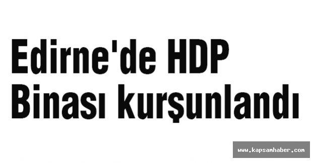 Edirne'de HDP Binası kurşunlandı