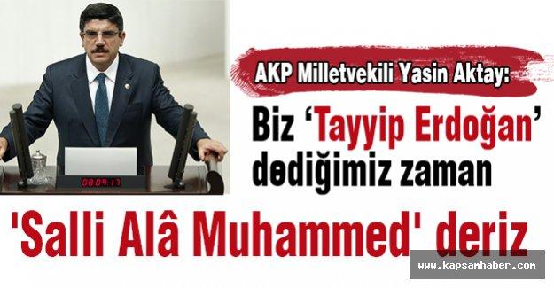 'Erdoğan'ı gördüğümüz zaman 'Salli Ala Muhammed' deriz'