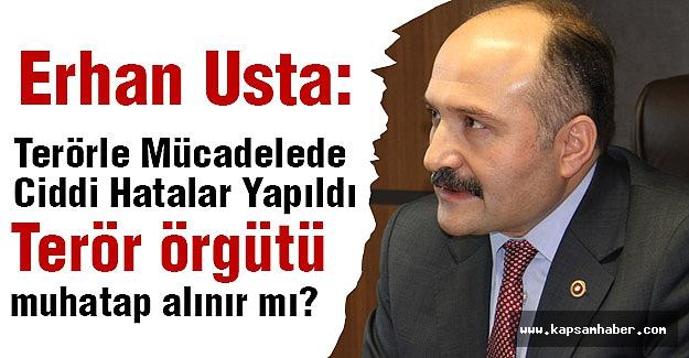 Erhan Usta: Terörle Mücadelede Ciddi Hatalar Yapıldı