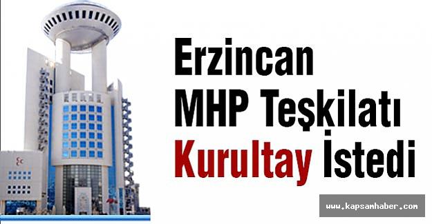 Erzincan MHP Teşkilatı Kurultay İstedi