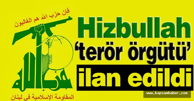 Hizbullah 'terör örgütü' ilan edildi