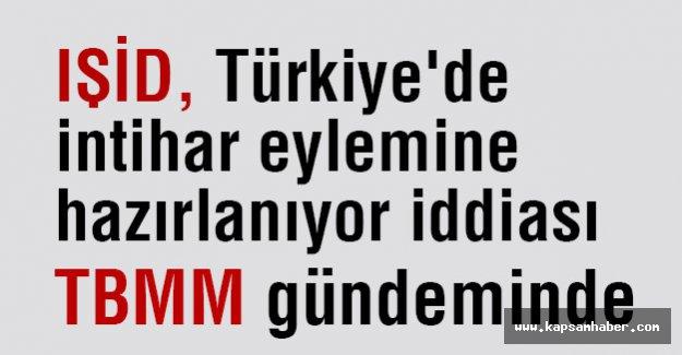 IŞİD Türkiye'de  intihar eylemine hazırlanıyor iddiası