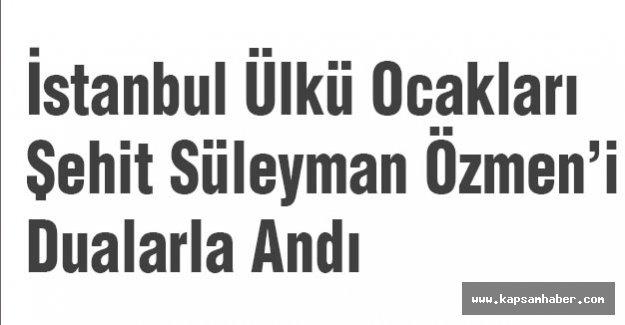 İstanbul Ülkü Ocakları Süleyman Özmen'i Dualarla Andı
