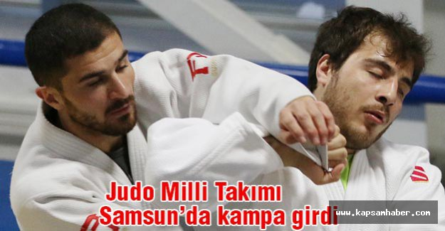 Judo Milli Takımı Samsun'da kampa girdi