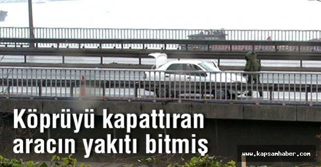 Köprüyü kapattıran aracın yakıtı bitmiş