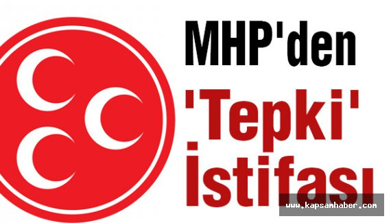 MHP'den 'Tepki' İstifası