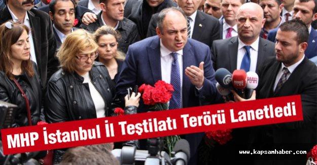MHP İstanbul İl Teştilatı Terörü Lanetledi