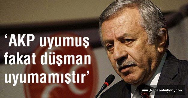 MHP'li Adan; AKP uyumuş fakat düşman uyumamıştır