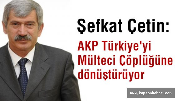MHP'li Çetin: AKP Türkiye'yi Mülteci Çöplüğüne dönüştürüyor