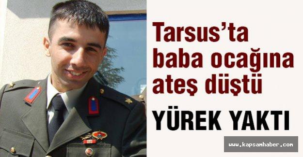 Tarsus'ta baba ocağına ateş düştü