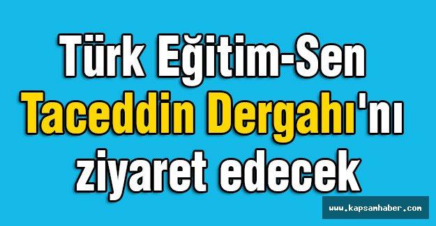 Türk Eğitim-Sen Taceddin Dergahı'nı Ziyaret Edecek