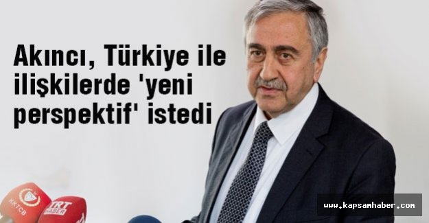 Akıncı, Türkiye ile ilişkilerde 'yeni perspektif' istedi