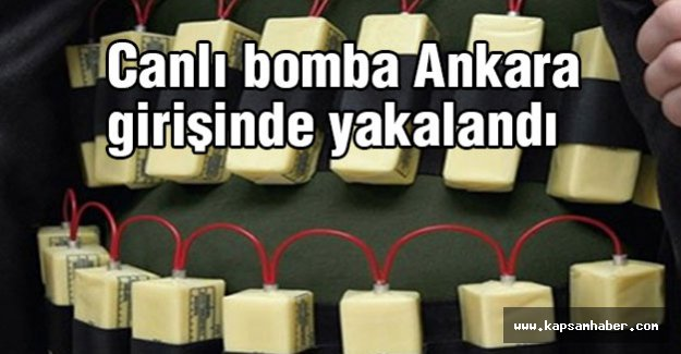 Canlı bomba Ankara girişinde yakalandı