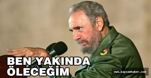 Castro: Ben yakında öleceğim