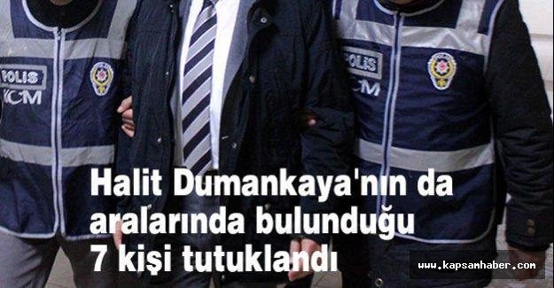 Dumankaya'nın da aralarında bulunduğu 7 kişi tutuklandı