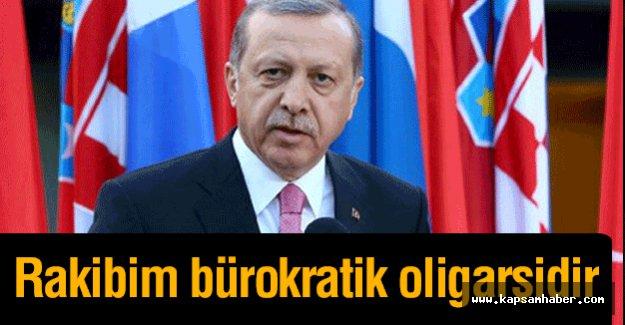 Erdoğan: Rakibim bürokratik oligarşidir