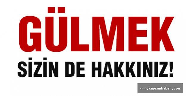 GÜLMEK SİZİN DE HAKKINIZ!