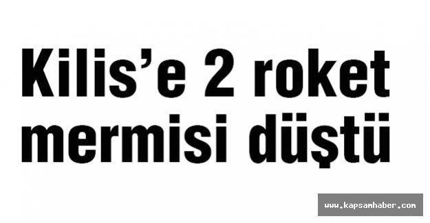 Kilis'e 2 roket mermisi düştü