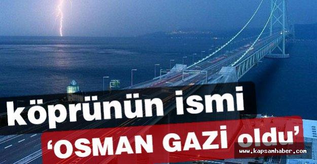 Köprünün ismi 'Osman Gazi' oldu