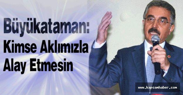 MHP'li Büyükataman: Kimse Aklımızla Alay Etmesin