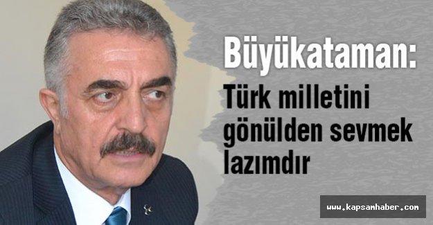 MHP'li Büyükataman: Türk milletini gönülden sevmek lazımdır