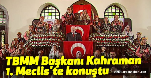 TBMM Başkanı Kahraman, 1. Meclis'te konuştu